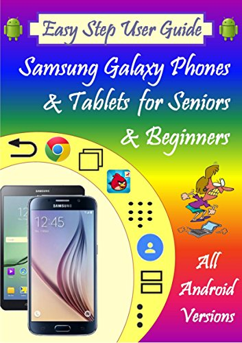 Easy Step User Guide - Samsung Galaxy Smartphones & Tablets for Seniors & Beginners: All Android Versions: Includes One Month Email Support (English Edition)