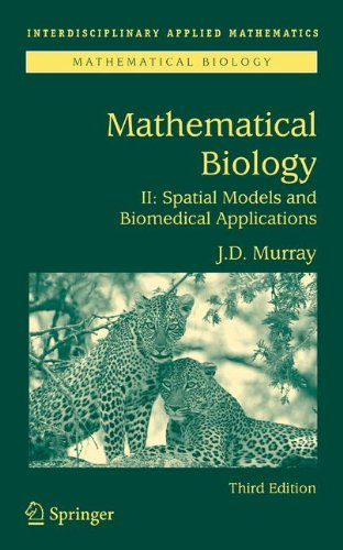 Mathematical Biology II: Spatial Models and Biomedical Applications: v. 2 (Interdisciplinary Applied Mathematics)
