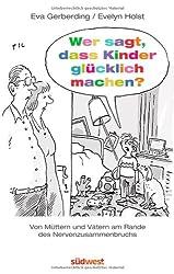 Wer sagt, dass Kinder glücklich machen?: Von Vätern und Müttern am Rande des Nervenzusammenbruchs - Mit Illustrationen von Til Mette -