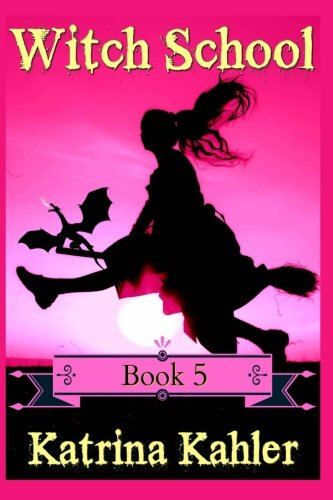 Books for Girls - WITCH SCHOOL - Book 5: Flame: For Girls Aged 9-12: Volume 5