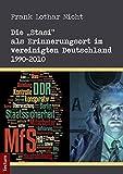 """Die """"Stasi"""" als Erinnerungsort im vereinigten Deutschland 1990-2010 - Frank Lothar Nicht"""