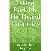 Taking Back My Health and Happiness (English Edition)