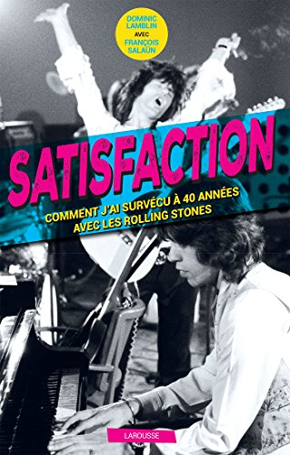 Satisfaction - Comment j'ai survécu 40 ans aux côtés des Rolling Stones par Dominic Lamblin