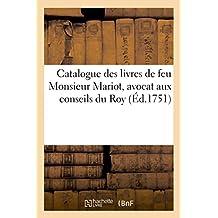 Catalogue des livres de feu Monsieur Mariot, avocat aux conseils du Roy