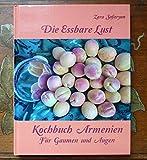 Die Essbare Lust Kochbuch Armenien: Für Gaumen und Augen -