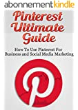Pinterest Ultimate Guide: How to use Pinterest for Business and Social Media Marketing [Pinterest Guide, Pinterest for Business, (Pinterest Marketing, ... Social Media Marketing) (English Edition)