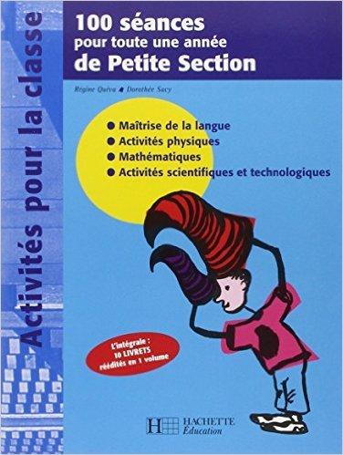100 séances pour toute une année de Petite Section de Régine Quéva,Dorothée Sacy,Françoise Rousset (Illustrations) ( 10 mai 2006 )
