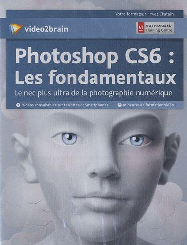Photoshop CS6 :  les fondamentaux (1DVD) par Yves Chatain