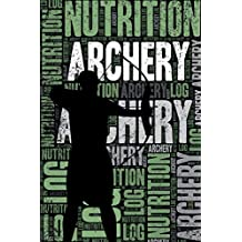 Archery Nutrition Log and Diary: Archery Nutrition and Diet Training Log and Journal for Archer and Coach - Archery Notebook