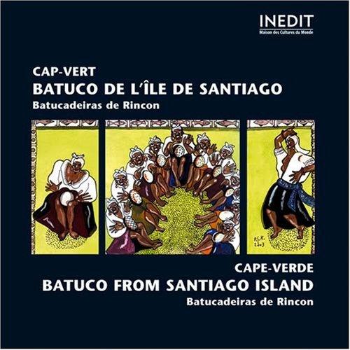 Cap-vert. Batuco De L'?le De Santiago. Batucadeiras De Rincon Cape-verde. Batuco From Santiago Island by Femmes De Rincon (2008-08-02) -