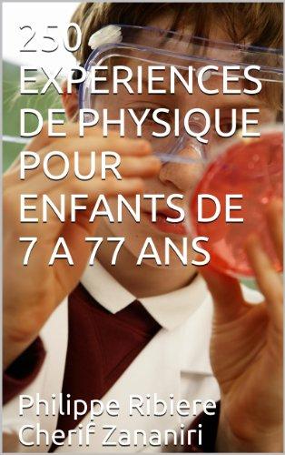 250 EXPERIENCES DE PHYSIQUE POUR ENFANTS DE 7 A 77 ANS par Cherif Zananiri