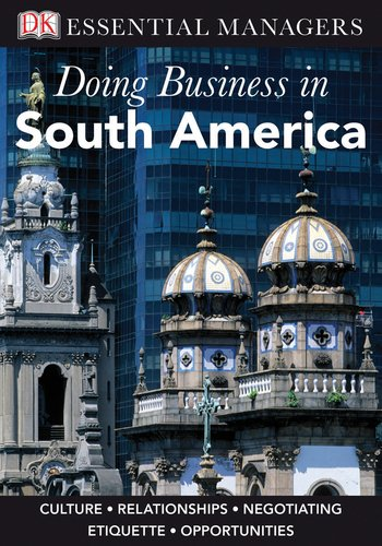 Doing Business In South America (Dk Essential Managers)