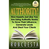 Authority!: How Experts Just Like You Are Using Authority Books To Grow Their Influence, Generate Leads And Steal Your Clients (English Edition)