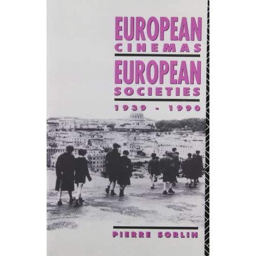 European Cinemas, European Societies, 1939-1990 (Studies in Film, Television and the Media) by Pierre Sorlin (1991-01-10)