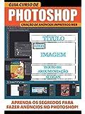 Guia Curso de Photoshop Ed 03 Criação de Anúncios impressos / Web (Portuguese Edition)