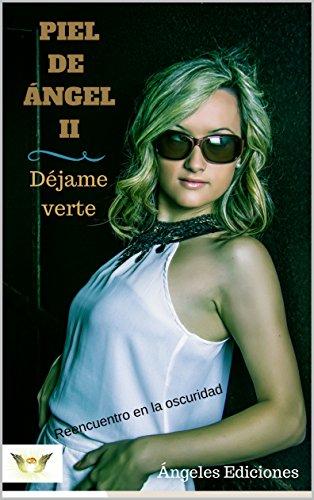 Piel de Ángel  II: Déjame verte... Reencuentro en la oscuridad. por Ángeles Ediciones
