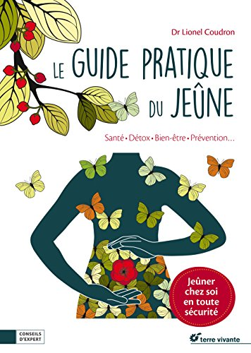 Le guide pratique du jene : Sant, dtox, bien-tre, prvention.