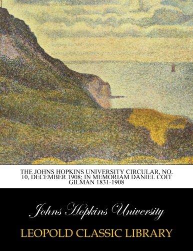 The Johns Hopkins University Circular, No. 10, December 1908; In Memoriam Daniel Coit Gilman 1831-1908 por Johns Hopkins University