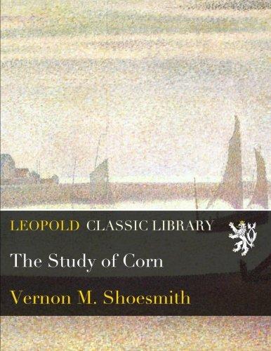 The Study of Corn por Vernon M. Shoesmith