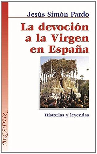 La devoción a la Virgen en España: Historias y leyendas (Arcaduz)