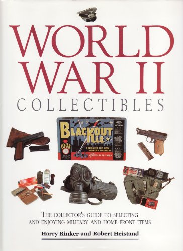 world-war-ii-collectables-the-collectors-guide-to-selecting-and-enjoying-military-and-home-front-ite