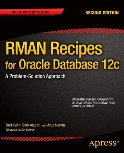 RMAN Recipes for Oracle Database 12c: A Problem-Solution Approach (Expert's Voice in Oracle) by Darl Kuhn (2013-07-16)