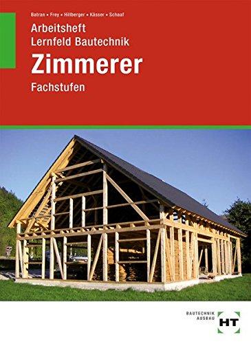 Arbeitsheft Lernfeld Bautechnik Zimmerer: Fachstufen