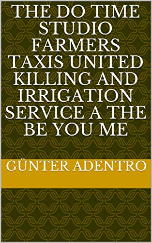 The do time Studio farmers taxis United killing and irrigation service a the be you me (Italian Edition)