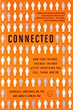 Connected: The Surprising Power of Our Social Networks and How They Shape Our Lives - How Your Friends' Friends' Friends Affect