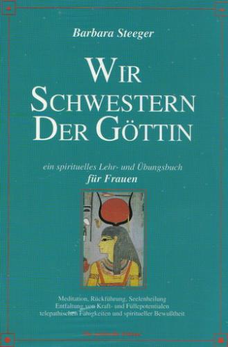Wir Schwestern der Göttin: Ein spirituelles Lehr- und Übungsbuch für Frauen (Die Spirituelle Edition)