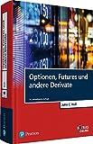 Optionen, Futures und andere Derivate (Pearson Studium - Economic BWL) - Prof. Dr. John C. Hull