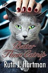 Better Than Catnip by Ruth J. Hartman (2012-03-01)