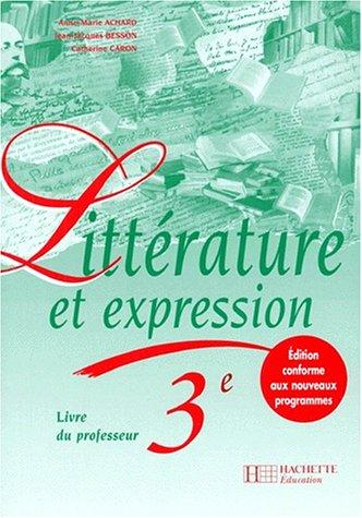 Littérature et expression, 3ème : livre du professeur par Anne-Marie Achard, Jean-Jacques Besson, Catherine Caron-Michamblé