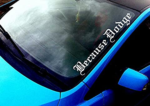 BECAUSE DODGE OLD ENGLISH STYLE WINDSCREEN STICKER FUNNY RACE CAR VAN 4X4 JDM DRIFT WINDOW PAINTWORK DECAL