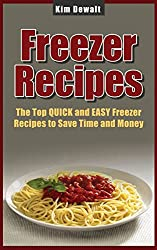 Freezer Recipes: The Top QUICK and EASY Freezer Recipes to Save Time and Money