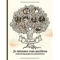 Je retrouve mes ancêtres - Livre de généalogique de 10 générations: Carnet de généalogie à remplir pour partir à la…