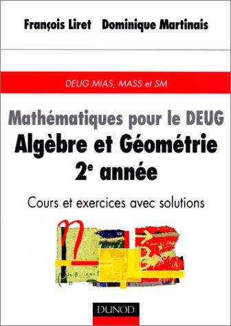 Mathématiques pour le DEUG : Algèbre et géométrie, 2e année, cours et exercices avec solutions, DEUG, MASS et SM