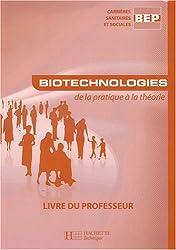 Biotechnologies de la pratique à la théorie BEP CSS : Livre du professeur