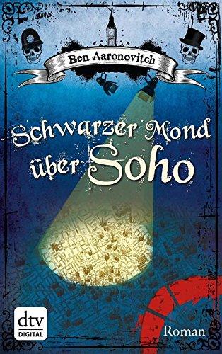 Buchseite und Rezensionen zu 'Schwarzer Mond über Soho: Roman (dtv Fortsetzungsnummer 0)' von Ben Aaronovitch