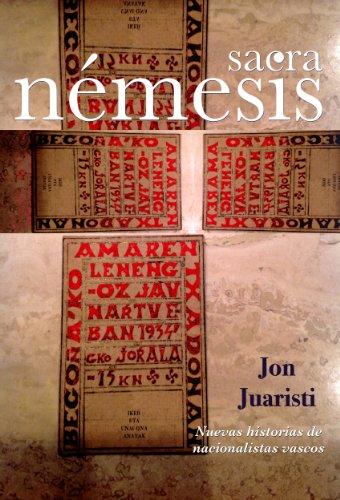 Sacra Némesis: Nuevas historias de nacionalistas vascos por Jon Juaristi