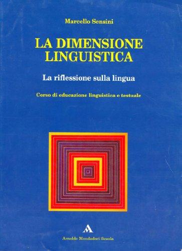 La dimensione linguistica. La riflessione sulla lingua e la pratica testuale. Per le Scuole superiori