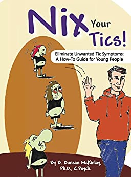 Nix Your Tics!: Eliminate Unwanted Tic Symptoms: A How-To Guide for Young People by [McKinlay, B. Duncan]
