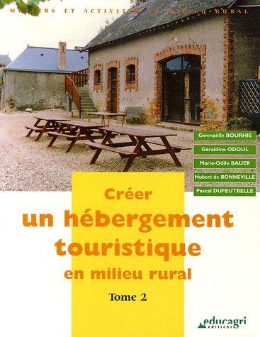 Créer un hébergement touristique en milieu rural : Tome 2