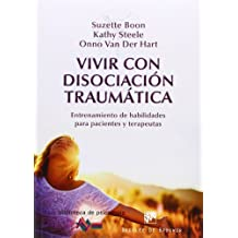 Vivir con disociación traumática: Entrenamiento de habilidades para pacientes y terapeutas: 190 (Biblioteca de Psicología)