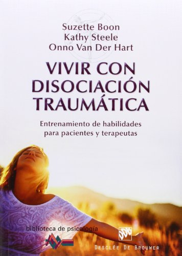 Descargar Libro Vivir Con Disociación Traumática. Entrenamiento De Habilidades Para Pacientes Y Terapeutas (Biblioteca de Psicología) de Suzette Boon