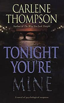 Tonight You're Mine: A Novel Of Psychological Suspense