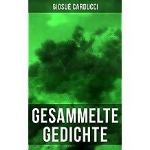 Gesammelte Gedichte von Giosuè Carducci: Aus den Odi Barbare, Juvenilia, Levia Gravia, Jamben und Epoden, Gesang von Legnano und mehr