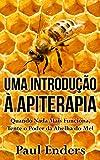Uma Introdução à Apiterapia: Quando Nada Mais Funciona, Tente o Poder da Abelha do Mel (Portuguese Edition)