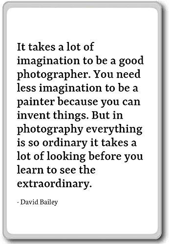 It Takes Viel Fantasie zu Be A Good PHO...–David Bailey–Quotes Kühlschrank Magnet, weiß (Bailey Magnet)
