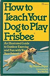 How to Teach Your Dog to Play Frisbee by Karen Pryor (1985-05-01)
